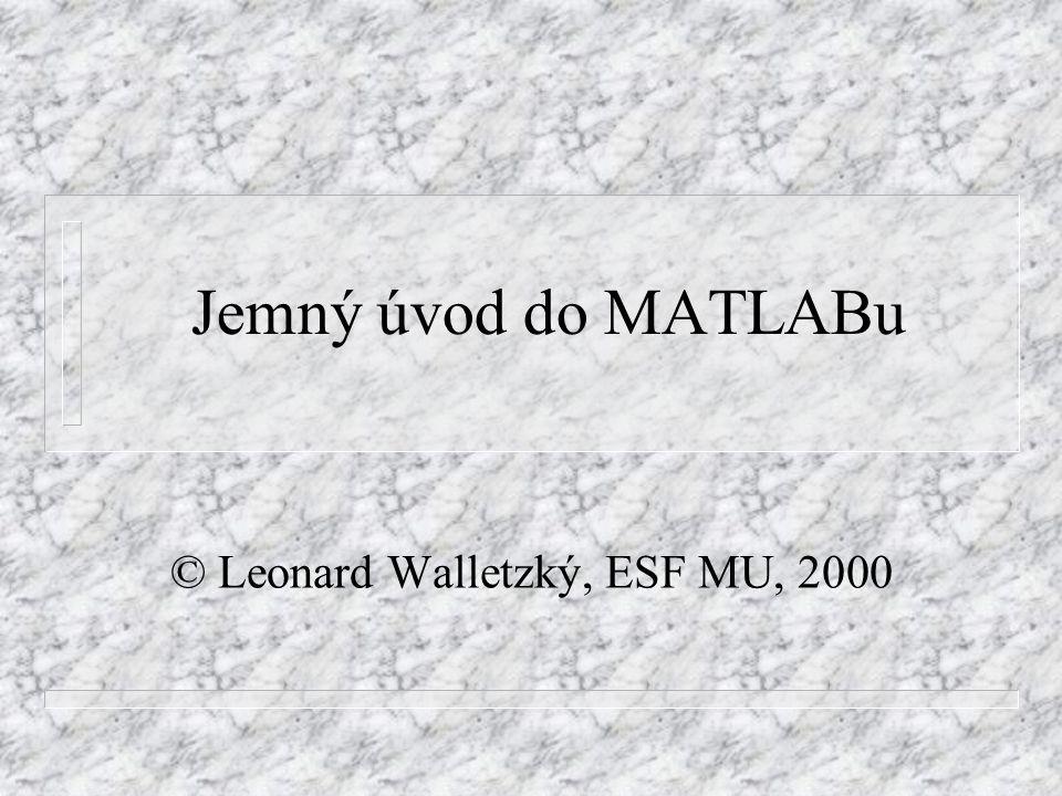 Jemný úvod do MATLABu © Leonard Walletzký, ESF MU, 2000