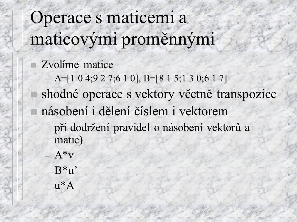 Operace po prvcích n zruší vektorové násobení n pravidla jsou stejná jako u sčítání a odčítání – v.* u – u./ v n POZOR – v^2 = v*v - NEFUNGUJE – v.^2