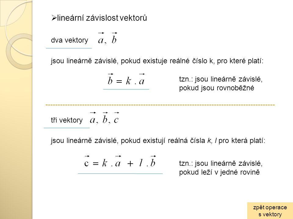  lineární závislost vektorů dva vektory jsou lineárně závislé, pokud existuje reálné číslo k, pro které platí: tzn.: jsou lineárně závislé, pokud jso