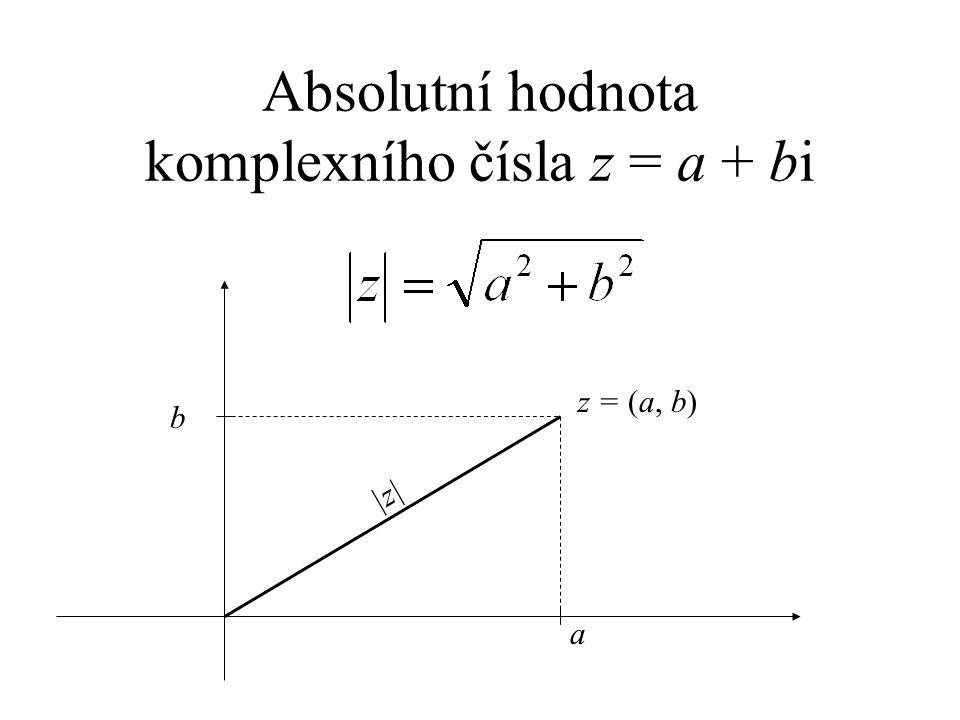Absolutní hodnota komplexního čísla z = a + bi a b z = (a, b) |z||z|