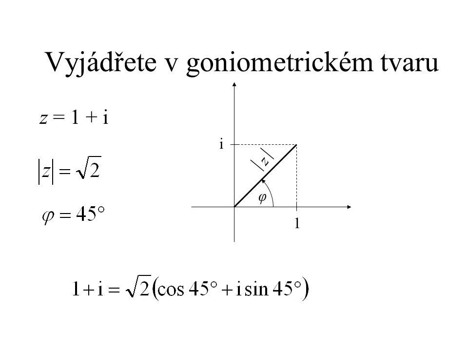 Vyjádřete v goniometrickém tvaru z = 1 + i 1 i zz φ