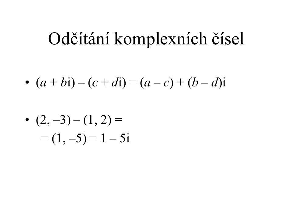 Odčítání komplexních čísel (a + bi) – (c + di) = (a – c) + (b – d)i (2, –3) – (1, 2) = = (1, –5) = 1 – 5i