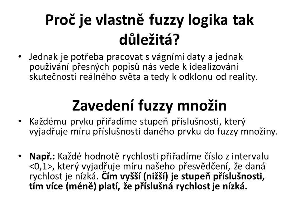 Proč je vlastně fuzzy logika tak důležitá? Jednak je potřeba pracovat s vágními daty a jednak používání přesných popisů nás vede k idealizování skuteč