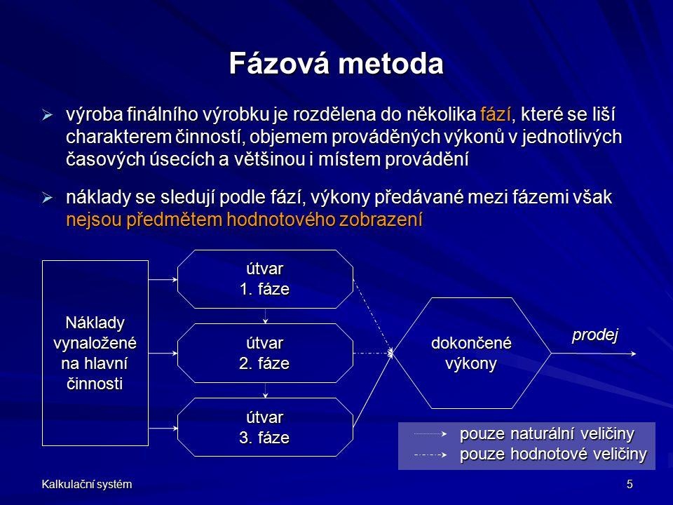 Kalkulační systém 5 Fázová metoda  výroba finálního výrobku je rozdělena do několika fází, které se liší charakterem činností, objemem prováděných vý