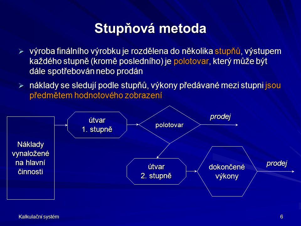Kalkulační systém 6 Stupňová metoda  výroba finálního výrobku je rozdělena do několika stupňů, výstupem každého stupně (kromě posledního) je polotova