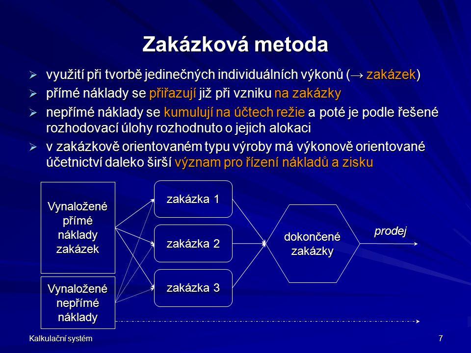 Kalkulační systém 7 Zakázková metoda  využití při tvorbě jedinečných individuálních výkonů (→ zakázek)  přímé náklady se přiřazují již při vzniku na