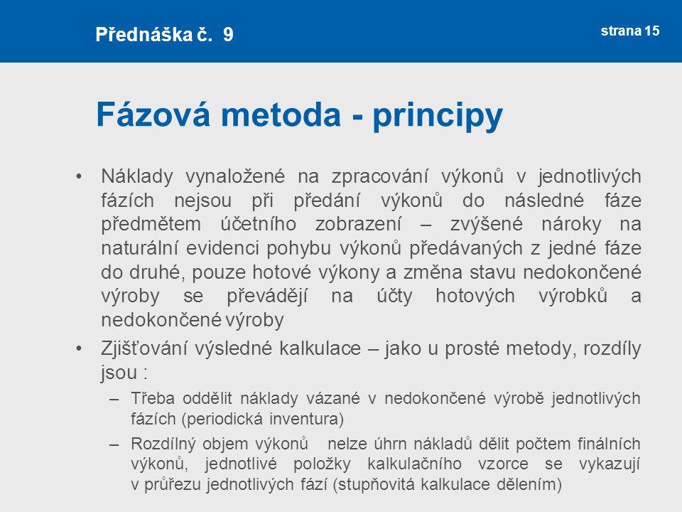 Fázová metoda - principy Náklady vynaložené na zpracování výkonů v jednotlivých fázích nejsou při předání výkonů do následné fáze předmětem účetního z