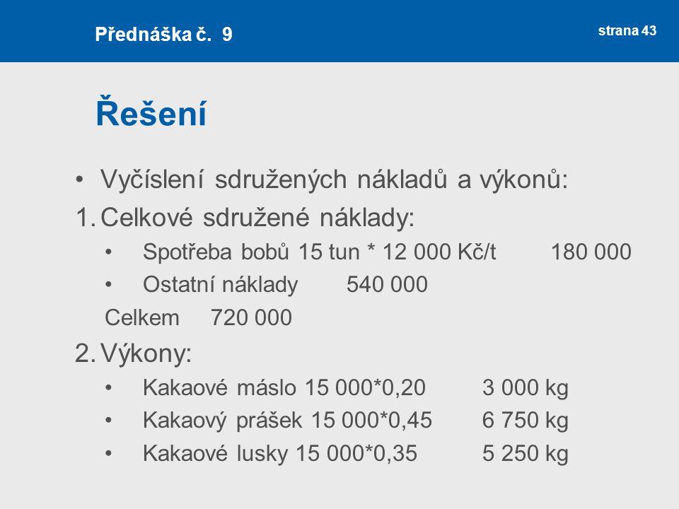 Řešení Vyčíslení sdružených nákladů a výkonů: 1.Celkové sdružené náklady: Spotřeba bobů 15 tun * 12 000 Kč/t 180 000 Ostatní náklady540 000 Celkem720