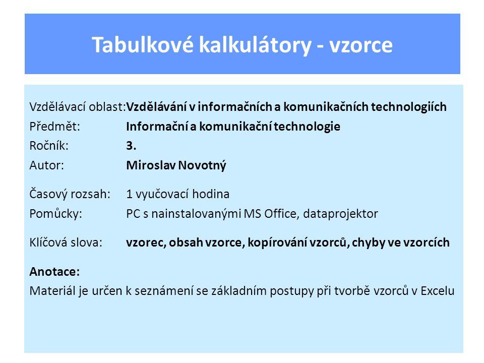 Tabulkové kalkulátory - vzorce Vzdělávací oblast:Vzdělávání v informačních a komunikačních technologiích Předmět:Informační a komunikační technologie Ročník:3.