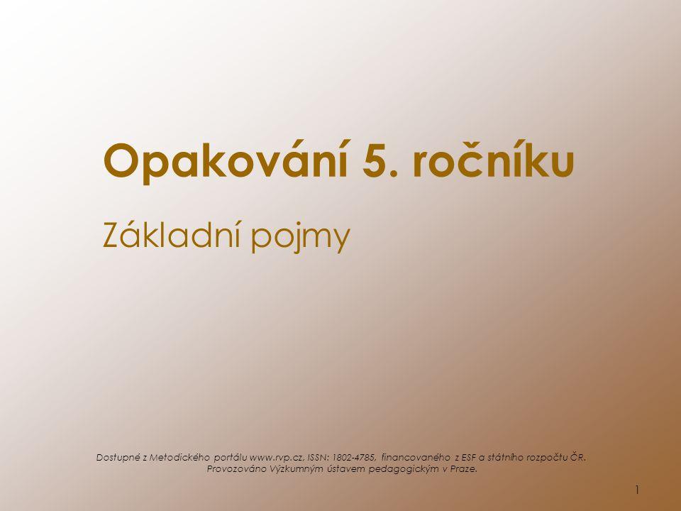 1 Opakování 5. ročníku Základní pojmy Dostupné z Metodického portálu www.rvp.cz, ISSN: 1802-4785, financovaného z ESF a státního rozpočtu ČR. Provozov