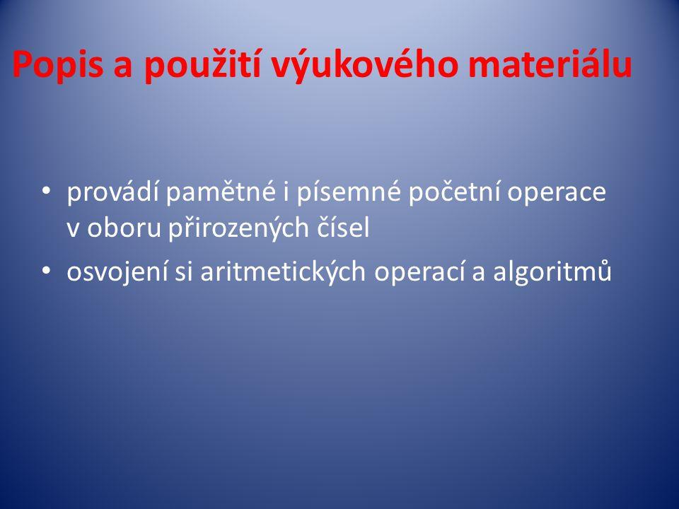 Popis a použití výukového materiálu provádí pamětné i písemné početní operace v oboru přirozených čísel osvojení si aritmetických operací a algoritmů