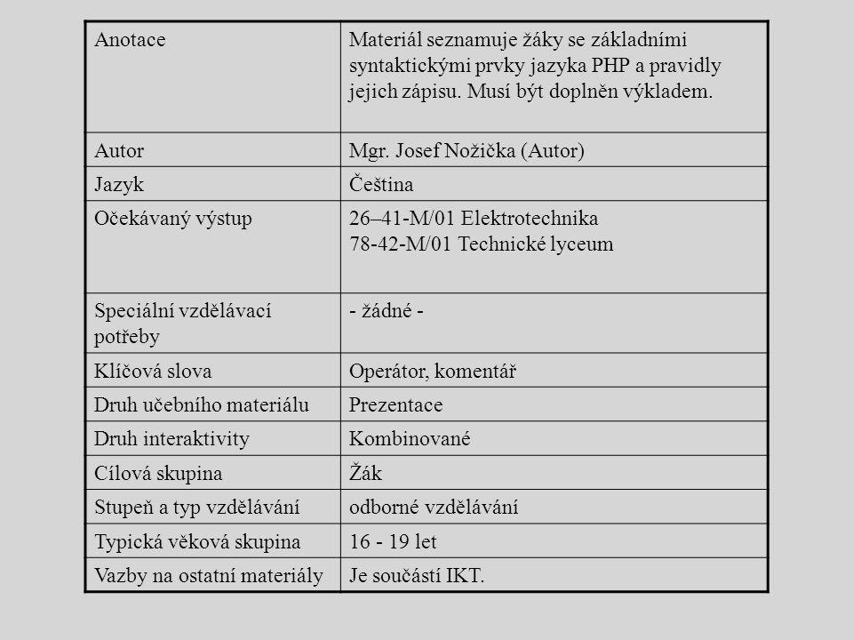 AnotaceMateriál seznamuje žáky se základními syntaktickými prvky jazyka PHP a pravidly jejich zápisu. Musí být doplněn výkladem. AutorMgr. Josef Nožič