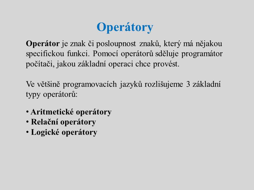 Operátory Operátor je znak či posloupnost znaků, který má nějakou specifickou funkci. Pomocí operátorů sděluje programátor počítači, jakou základní op