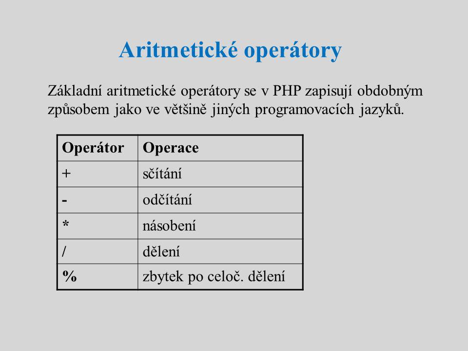 Aritmetické operátory Základní aritmetické operátory se v PHP zapisují obdobným způsobem jako ve většině jiných programovacích jazyků. OperátorOperace