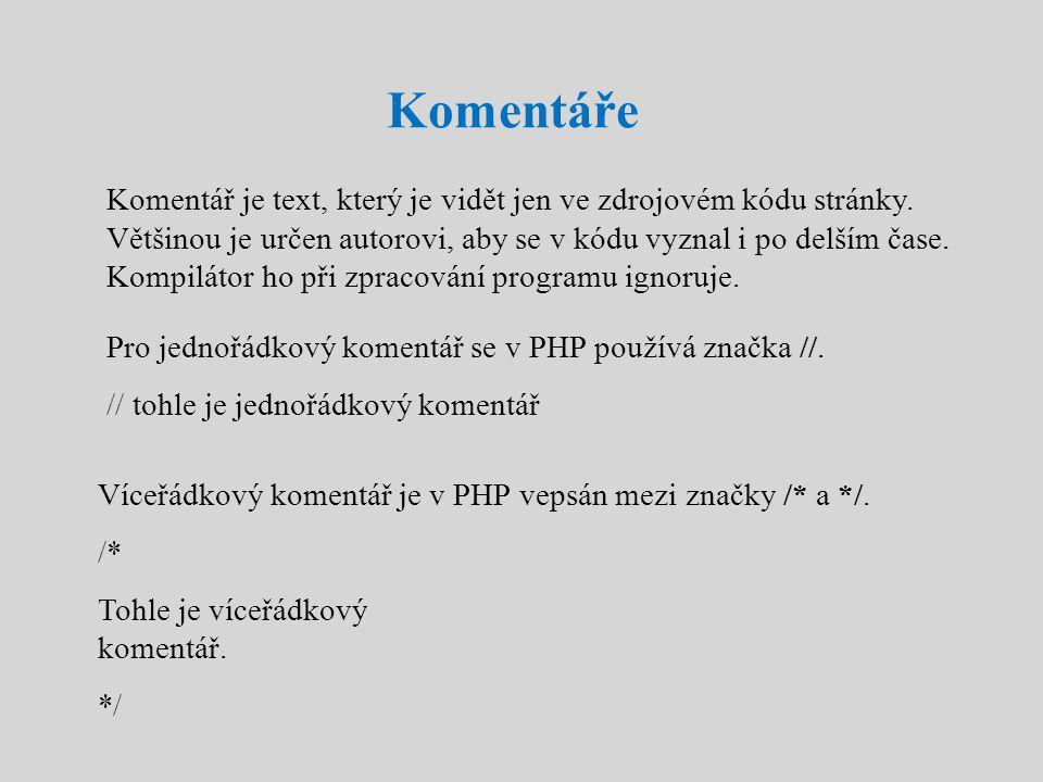 Komentáře Komentář je text, který je vidět jen ve zdrojovém kódu stránky. Většinou je určen autorovi, aby se v kódu vyznal i po delším čase. Kompiláto