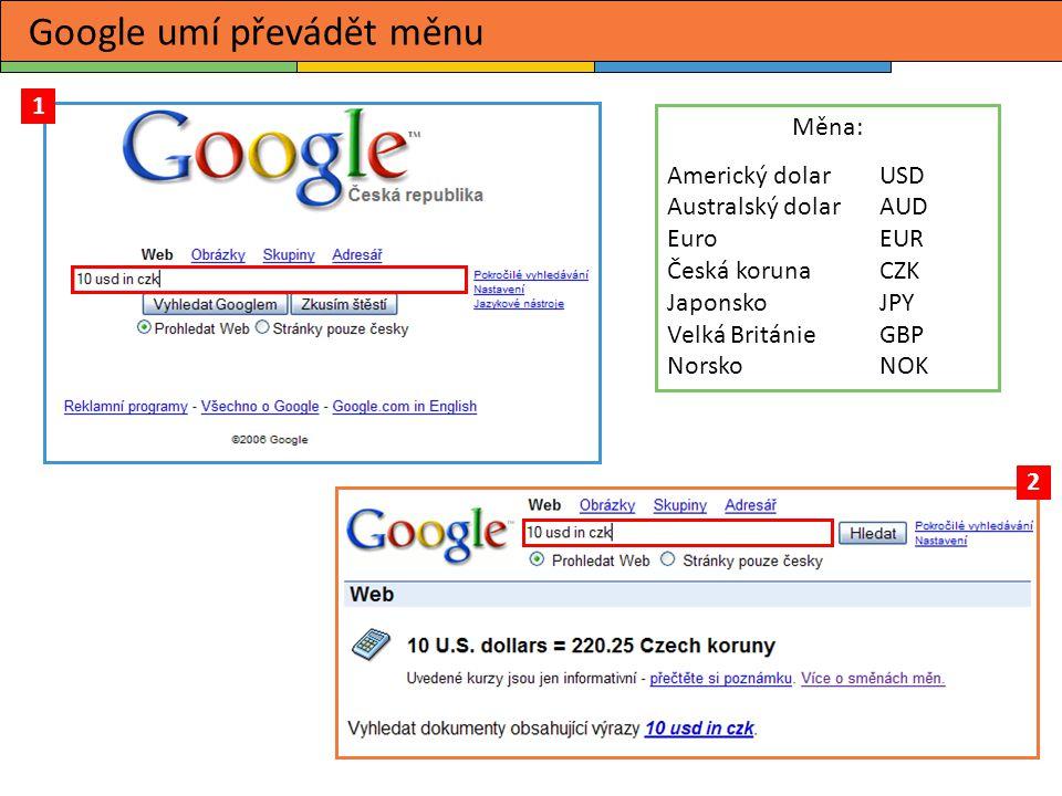Google umí převádět měnu 1 2 Měna: Americký dolarUSD Australský dolar AUD Euro EUR Česká korunaCZK JaponskoJPY Velká BritánieGBP Norsko NOK