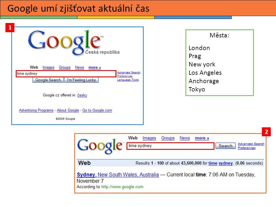 1 Google umí zjišťovat aktuální čas 2 Města: London Prag New york Los Angeles Anchorage Tokyo