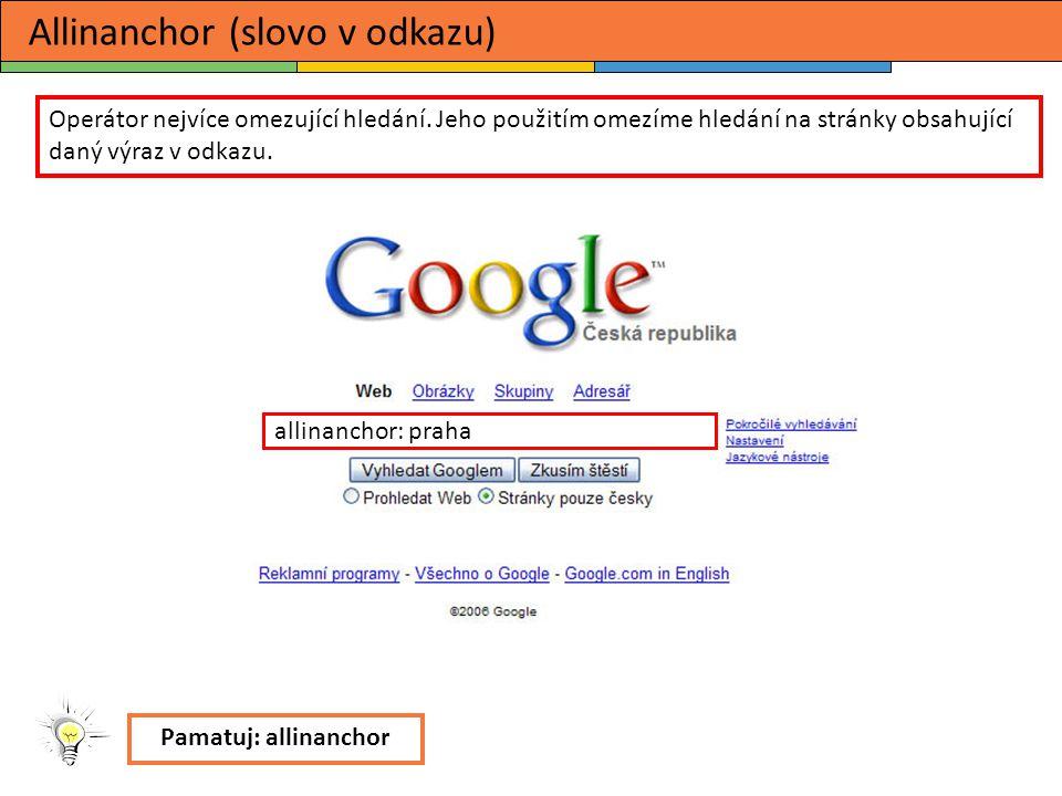 allinanchor: praha Pamatuj: allinanchor Allinanchor (slovo v odkazu) Operátor nejvíce omezující hledání.