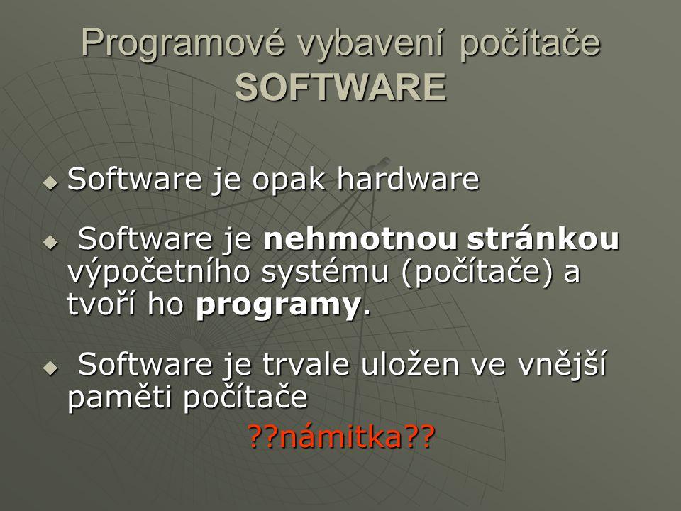 Programové vybavení počítače SOFTWARE  Software je opak hardware  Software je nehmotnou stránkou výpočetního systému (počítače) a tvoří ho programy.
