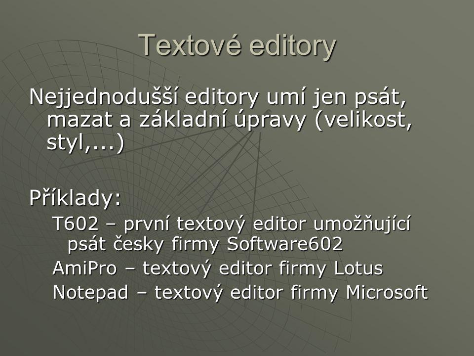Textové editory Nejjednodušší editory umí jen psát, mazat a základní úpravy (velikost, styl,...) Příklady: T602 – první textový editor umožňující psát