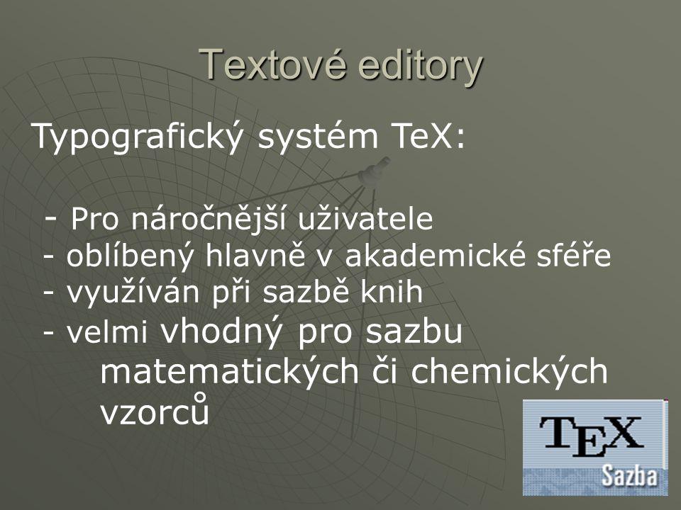 Textové editory Typografický systém TeX: - Pro náročnější uživatele - oblíbený hlavně v akademické sféře - využíván při sazbě knih - velmi vhodný pro