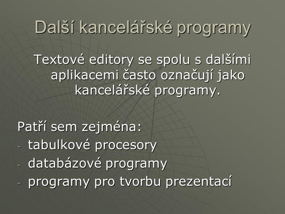 Další kancelářské programy Textové editory se spolu s dalšími aplikacemi často označují jako kancelářské programy. Patří sem zejména: - tabulkové proc