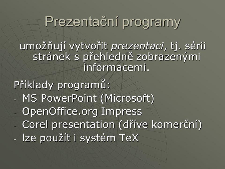 Prezentační programy umožňují vytvořit prezentaci, tj. sérii stránek s přehledně zobrazenými informacemi. Příklady programů: - MS PowerPoint (Microsof