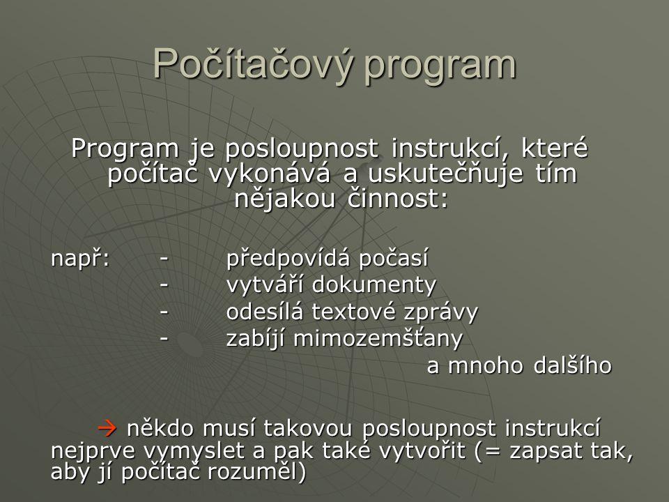 Počítačový program Program je posloupnost instrukcí, které počítač vykonává a uskutečňuje tím nějakou činnost: např: - předpovídá počasí -vytváří doku