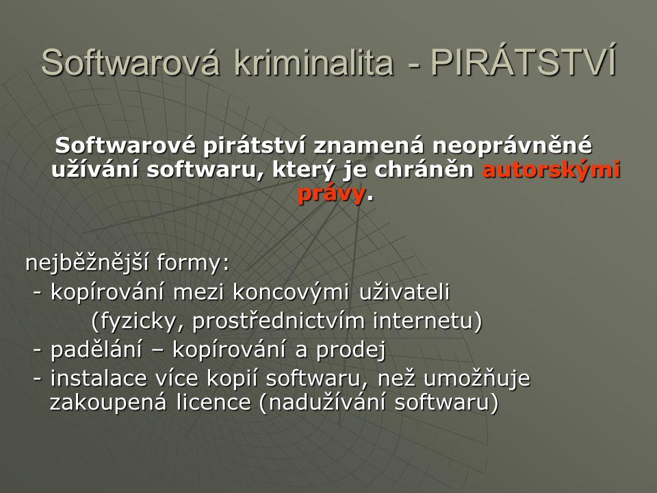 Softwarová kriminalita - PIRÁTSTVÍ Softwarové pirátství znamená neoprávněné užívání softwaru, který je chráněn autorskými právy. nejběžnější formy: -