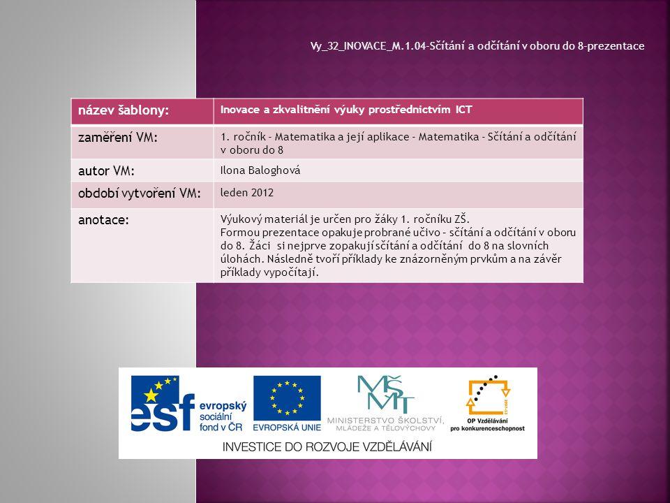 název šablony: Inovace a zkvalitnění výuky prostřednictvím ICT zaměření VM: 1. ročník - Matematika a její aplikace - Matematika - Sčítání a odčítání v