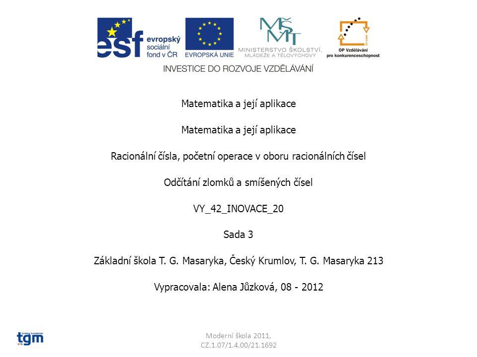 Matematika a její aplikace Racionální čísla, početní operace v oboru racionálních čísel Odčítání zlomků a smíšených čísel VY_42_INOVACE_20 Sada 3 Základní škola T.