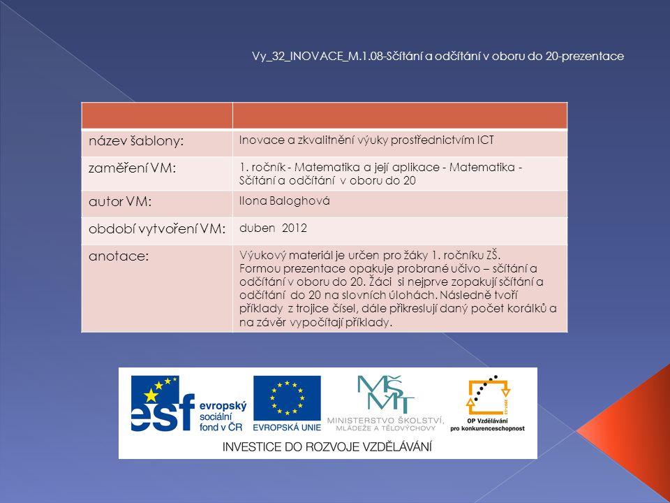 Vy_32_INOVACE_M.1.08-Sčítání a odčítání v oboru do 20-prezentace název šablony: Inovace a zkvalitnění výuky prostřednictvím ICT zaměření VM: 1.