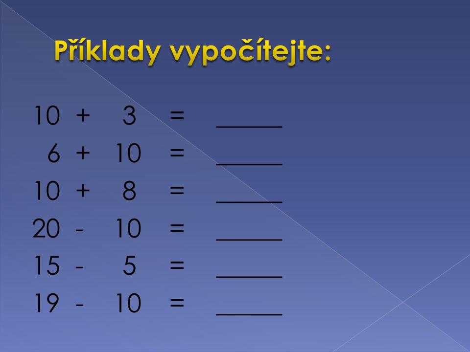 10+3=_____ 6+ 10=_____ 10+8=_____ 20- 10=_____ 15-5=_____ 19- 10=_____