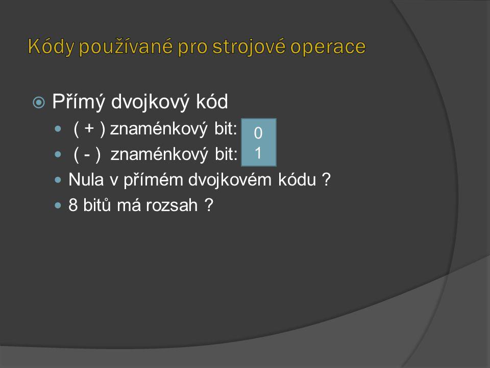  Přímý dvojkový kód ( + ) znaménkový bit: ( - ) znaménkový bit: Nula v přímém dvojkovém kódu ? 8 bitů má rozsah ? 0101