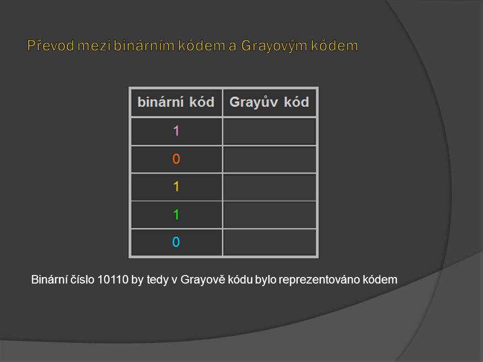 Binární číslo 10110 by tedy v Grayově kódu bylo reprezentováno kódem 11101.