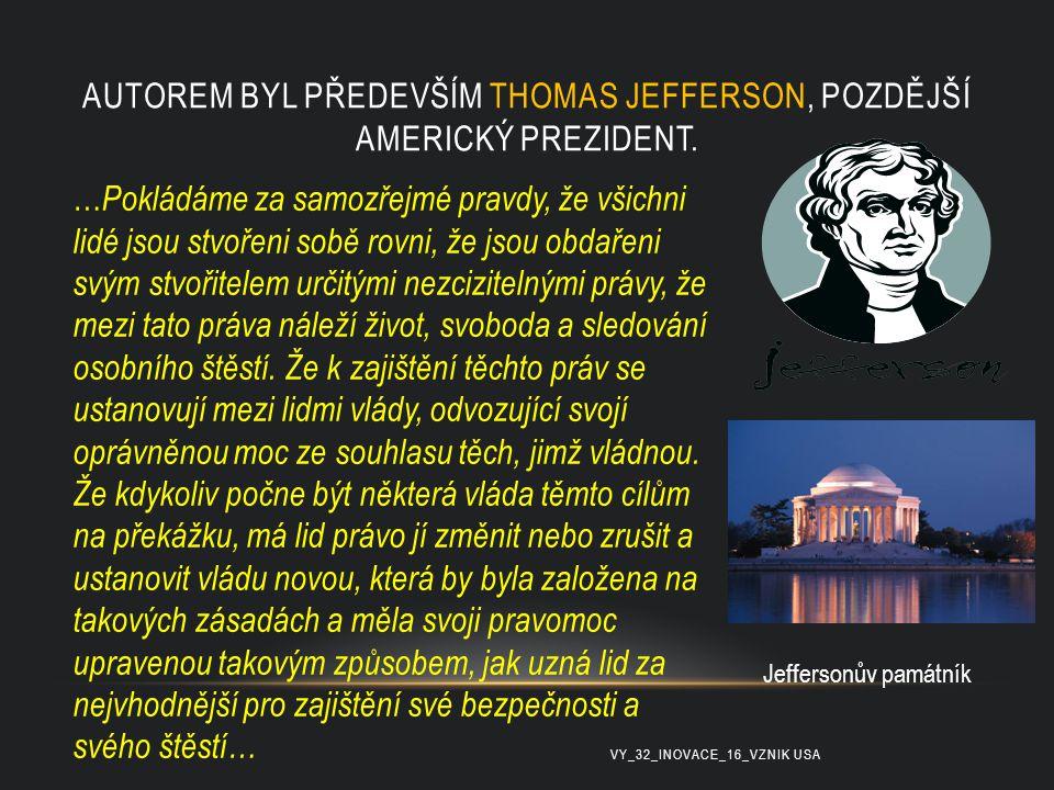 AUTOREM BYL PŘEDEVŠÍM THOMAS JEFFERSON, POZDĚJŠÍ AMERICKÝ PREZIDENT. … Pokládáme za samozřejmé pravdy, že všichni lidé jsou stvořeni sobě rovni, že js