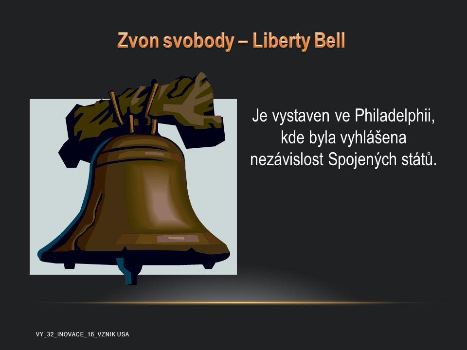 Je vystaven ve Philadelphii, kde byla vyhlášena nezávislost Spojených států. VY_32_INOVACE_16_VZNIK USA