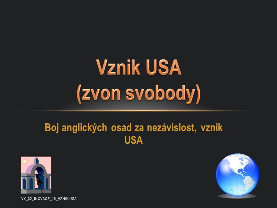 Boj anglických osad za nezávislost, vznik USA VY_32_INOVACE_16_VZNIK USA