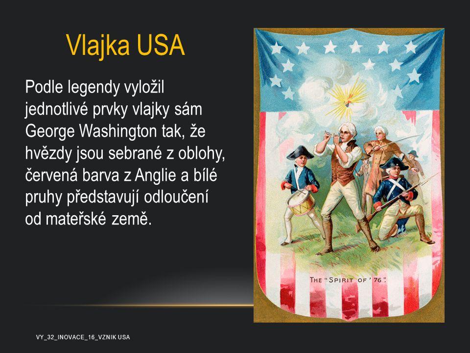 Vlajka USA Podle legendy vyložil jednotlivé prvky vlajky sám George Washington tak, že hvězdy jsou sebrané z oblohy, červená barva z Anglie a bílé pru