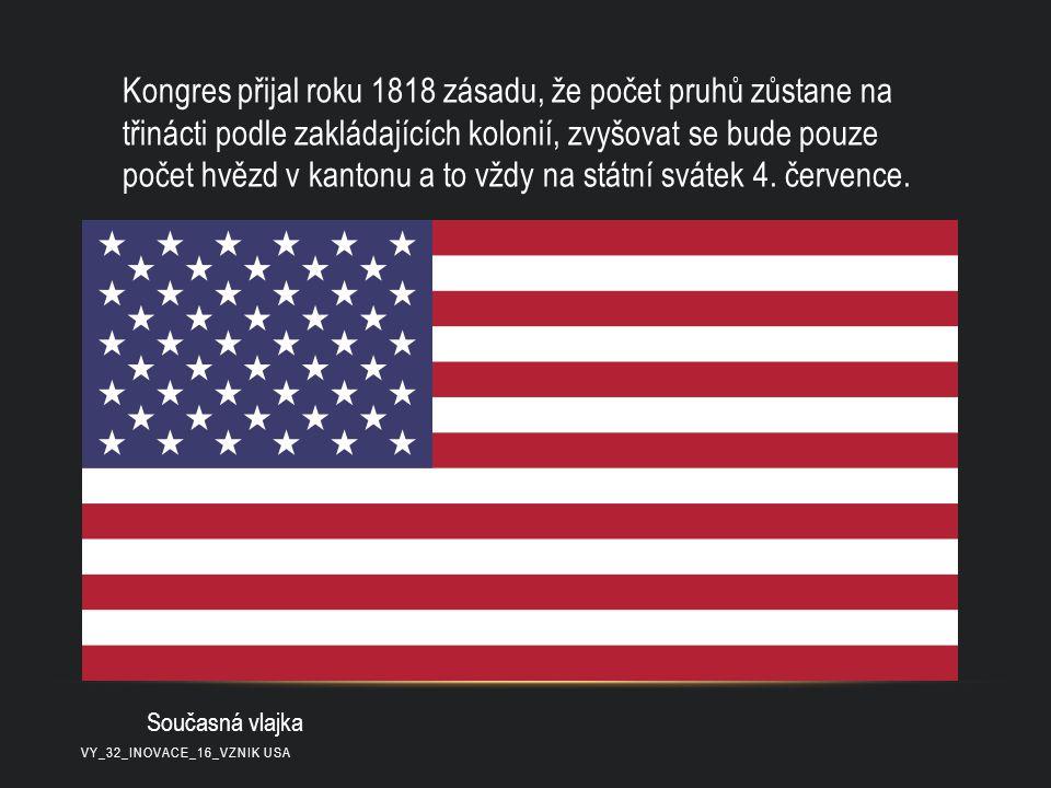 Kongres přijal roku 1818 zásadu, že počet pruhů zůstane na třinácti podle zakládajících kolonií, zvyšovat se bude pouze počet hvězd v kantonu a to vžd