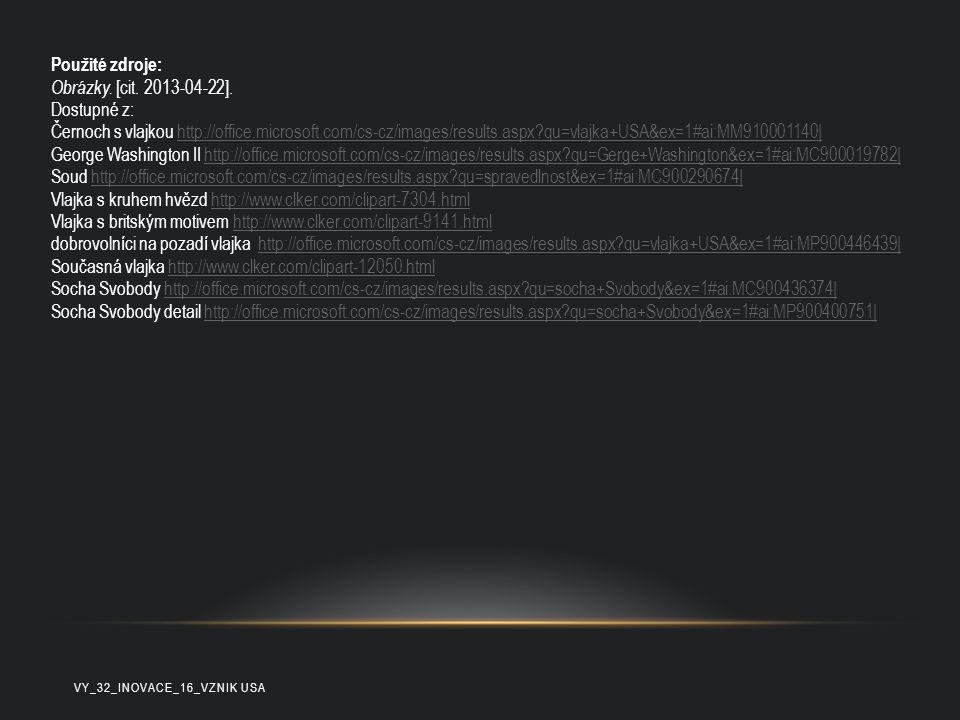 Použité zdroje: Obrázky. [cit. 2013-04-22]. Dostupné z: Černoch s vlajkou http://office.microsoft.com/cs-cz/images/results.aspx?qu=vlajka+USA&ex=1#ai: