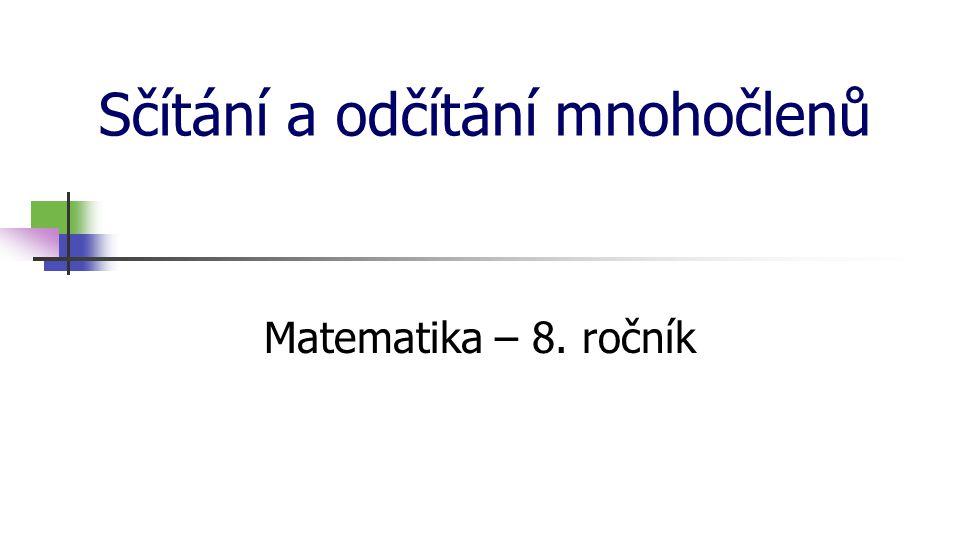 Sčítání a odčítání mnohočlenů Matematika – 8. ročník