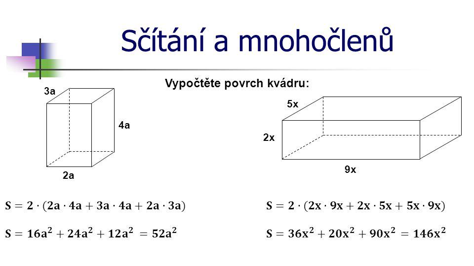 Sčítání a mnohočlenů Vypočtěte povrch kvádru: 4a 2a 3a 9x 5x 2x