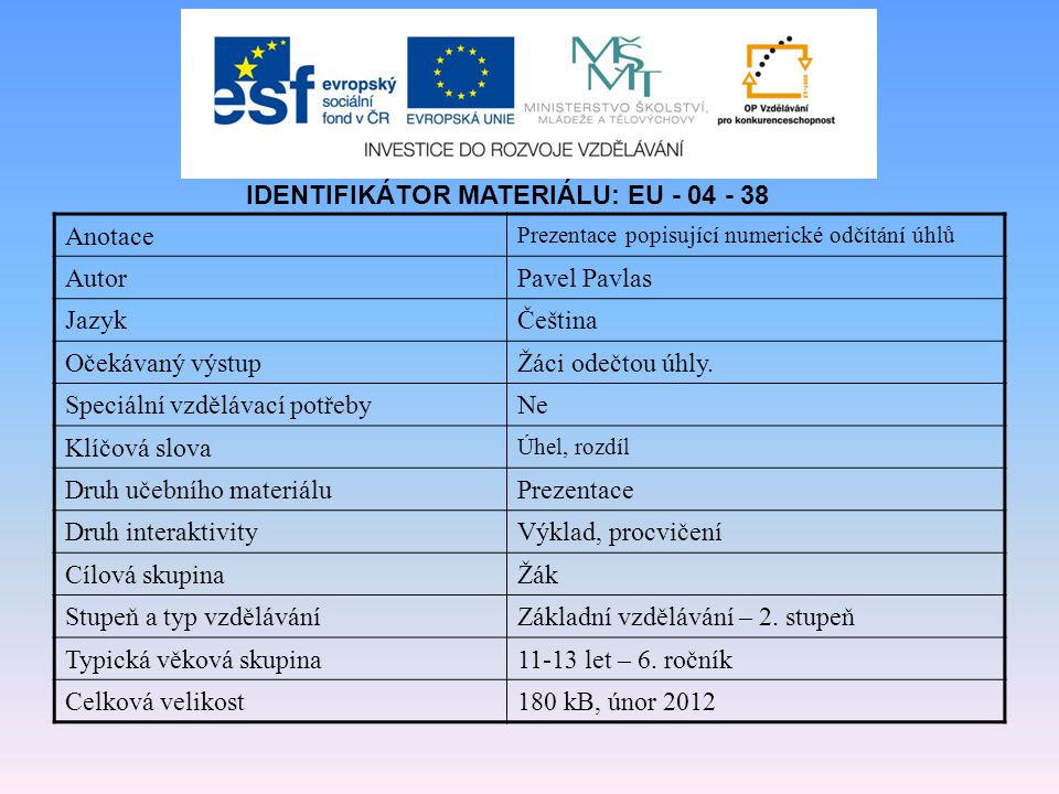 Anotace Prezentace popisující numerické odčítání úhlů AutorPavel Pavlas JazykČeština Očekávaný výstupŽáci odečtou úhly. Speciální vzdělávací potřebyNe