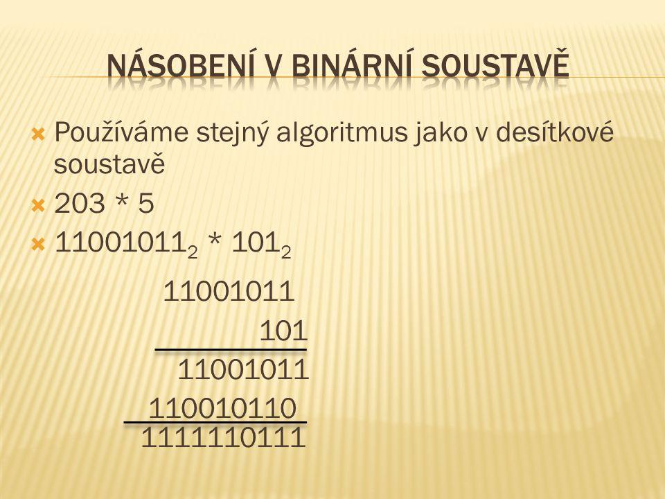  Používáme stejný algoritmus jako v desítkové soustavě  203 * 5  11001011 2 * 101 2 11001011 101 11001011 110010110 1111110111