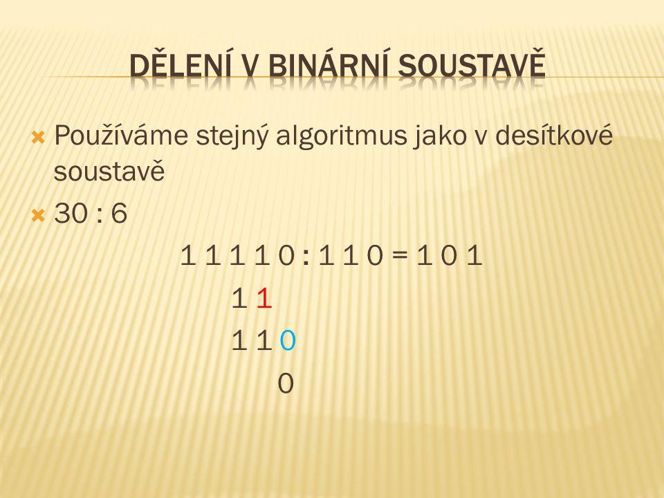 Používáme stejný algoritmus jako v desítkové soustavě  30 : 6 1 1 1 1 0 : 1 1 0 = 1 0 1 1 1 1 0 0