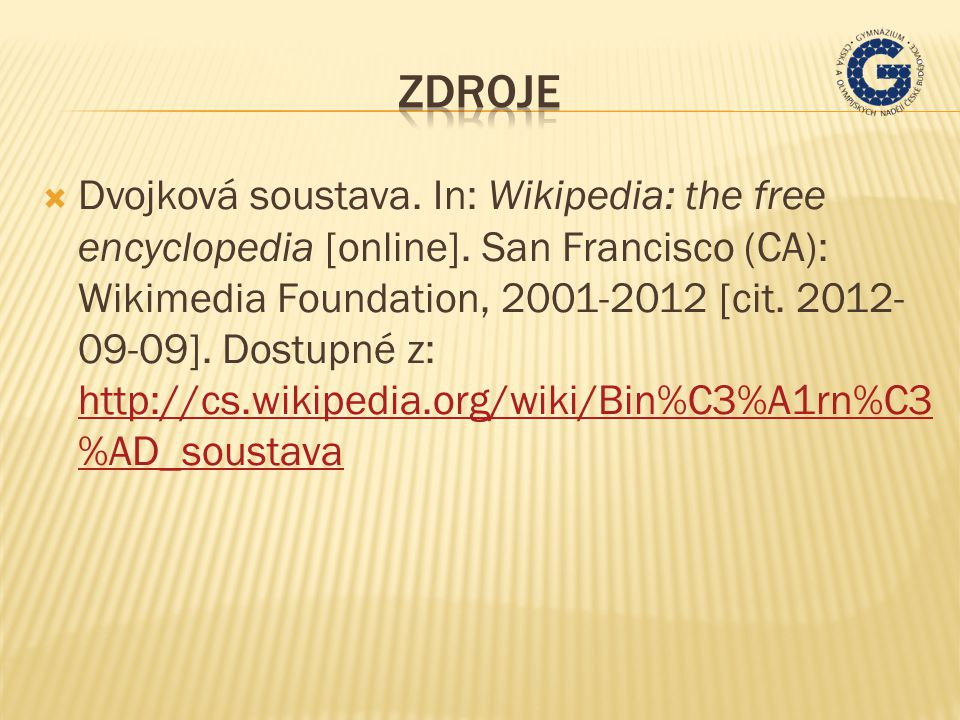  Dvojková soustava. In: Wikipedia: the free encyclopedia [online]. San Francisco (CA): Wikimedia Foundation, 2001-2012 [cit. 2012- 09-09]. Dostupné z