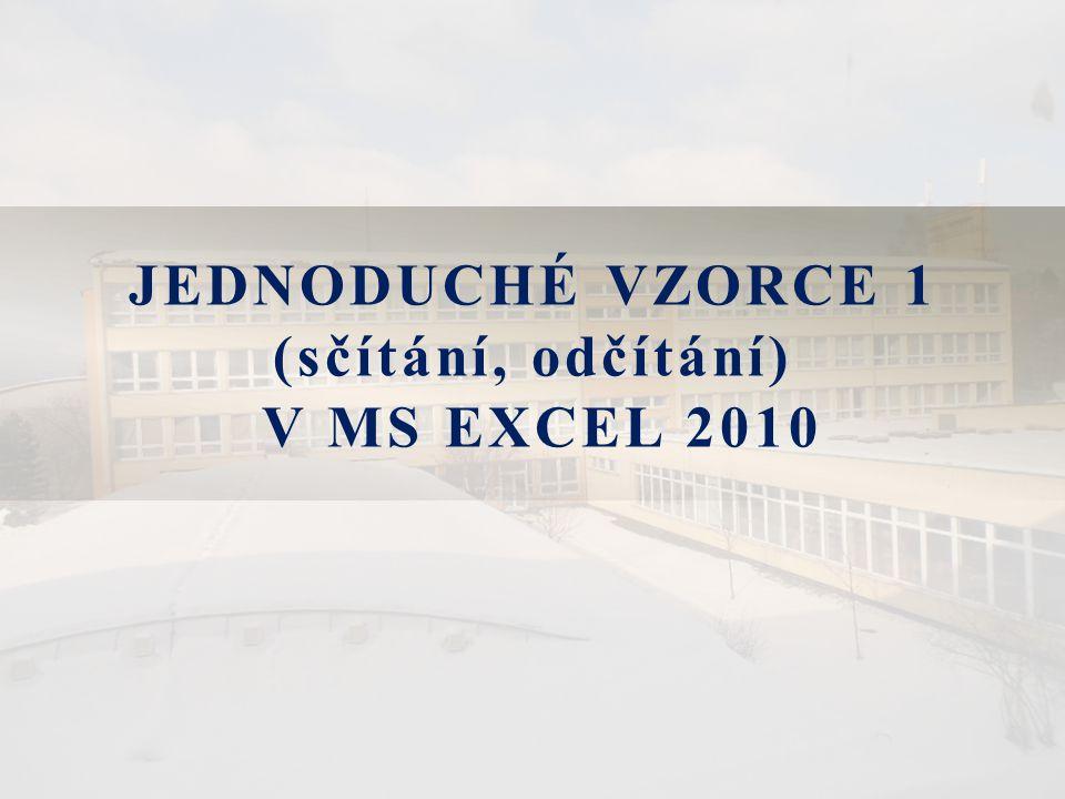 JEDNODUCHÉ VZORCE 1 (sčítání, odčítání) V MS EXCEL 2010