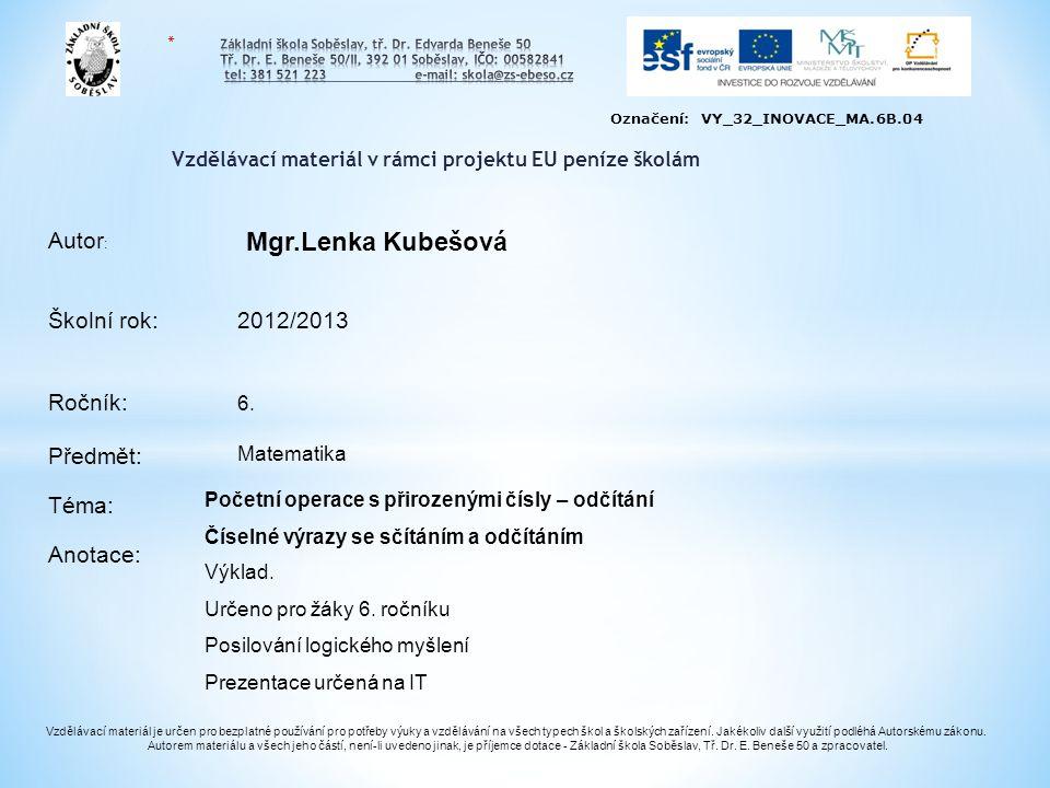 Vzdělávací materiál v rámci projektu EU peníze školám Školní rok: 2012/2013 Ročník: Předmět: Téma: Anotace: Autor : Vzdělávací materiál je určen pro b