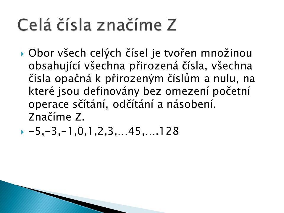  Obor všech celých čísel je tvořen množinou obsahující všechna přirozená čísla, všechna čísla opačná k přirozeným číslům a nulu, na které jsou defino
